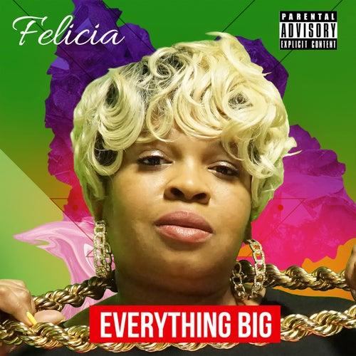 Everything Big by Felicia
