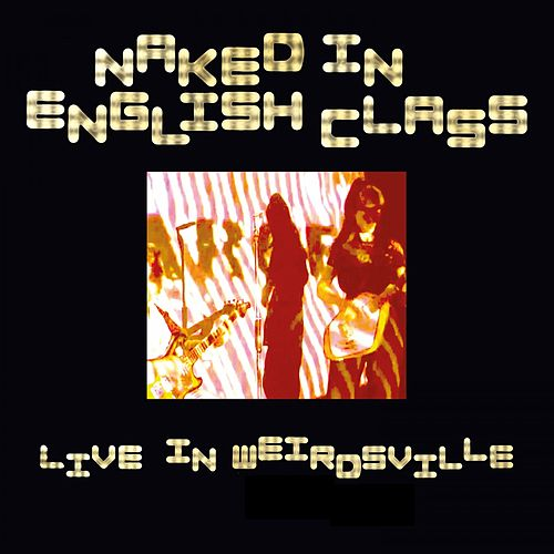 Live in Weirdsville by Naked In English Class