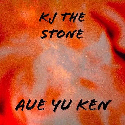 Aue Yu Ken by Kj the Stone