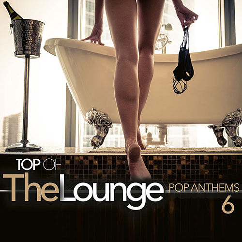 Top Of The Lounge - Pop Anthems 6 by Various Artists