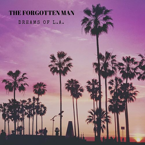 Dreams of L.A. by The Forgotten Man