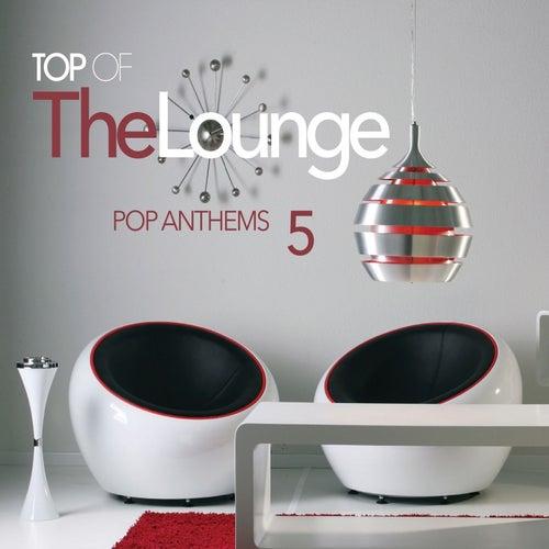 Top Of The Lounge - Pop Anthems 5 de Various Artists