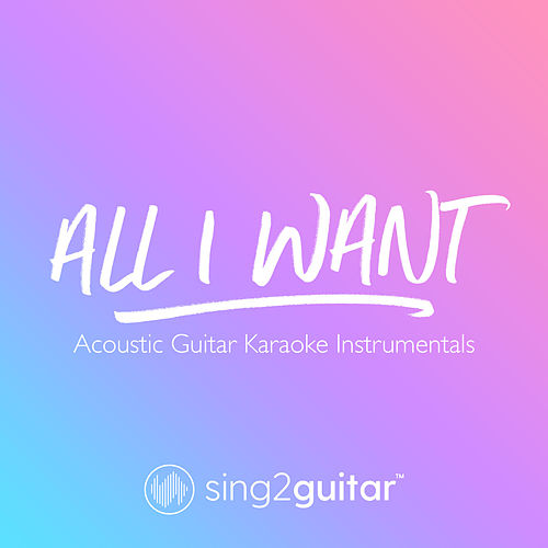 All I Want (Acoustic Guitar Karaoke Instrumentals) de Sing2Guitar