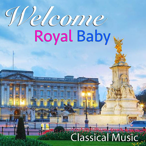 Welcome Royal Baby Classical Music von Royal Philharmonic Orchestra
