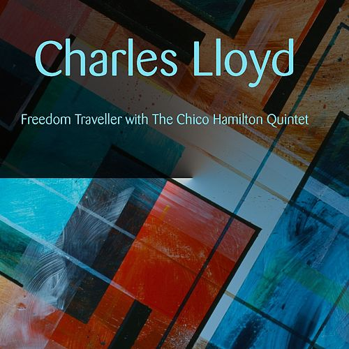 Charles Lloyd: Freedom Traveller with The Chico Hamilton Quintet by Charles Lloyd