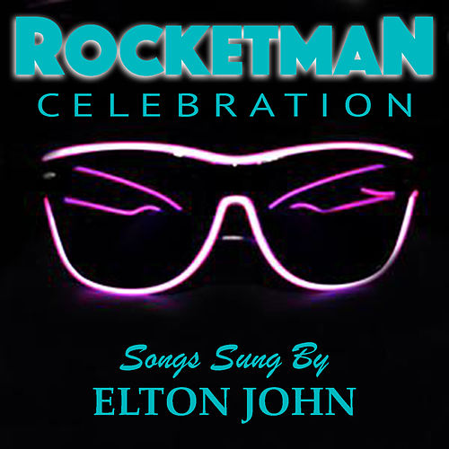 'Rocketman' Celebration Songs Sung By Elton John by Elton John