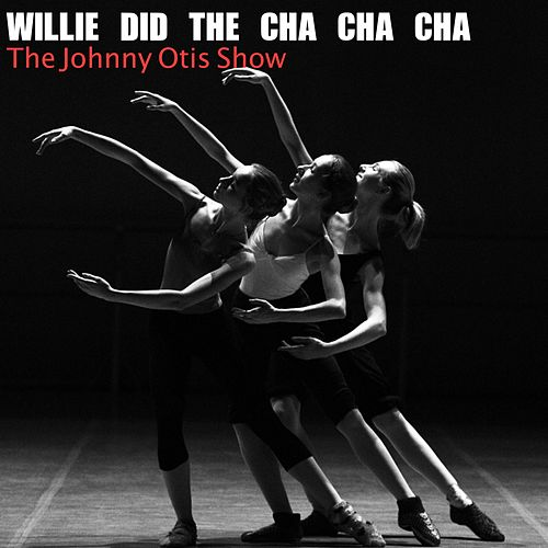 Willie Did the Cha Cha by Johnny Otis