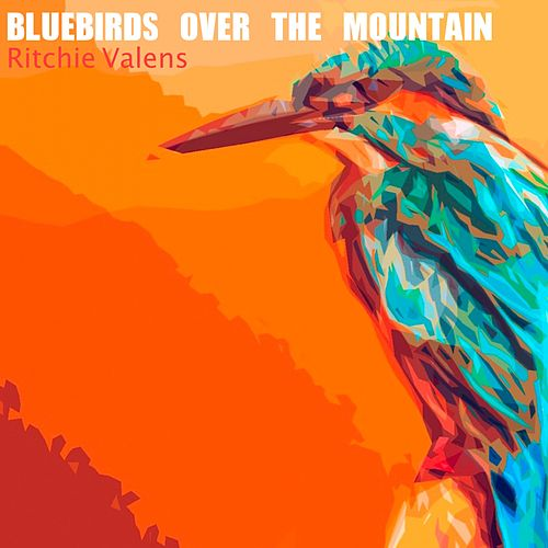 Bluebirds Over the Mountain by Ritchie Valens