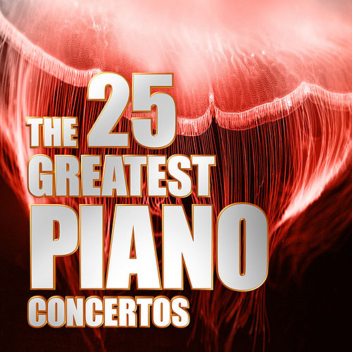 The 25 Greatest Piano Concertos by Various Artists