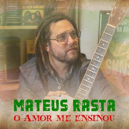 O Amor Me Ensinou by Mateus Rasta