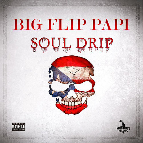 Soul Drip by Big Flip Papi