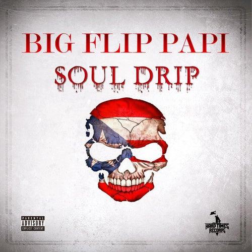 Soul Drip von Big Flip Papi