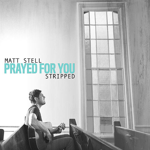 Prayed For You (Stripped) de Matt Stell