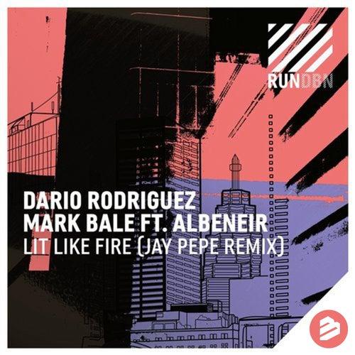 Lit Like Fire Jay Pepe Remix de Dario Rodriguez & Mark Bale