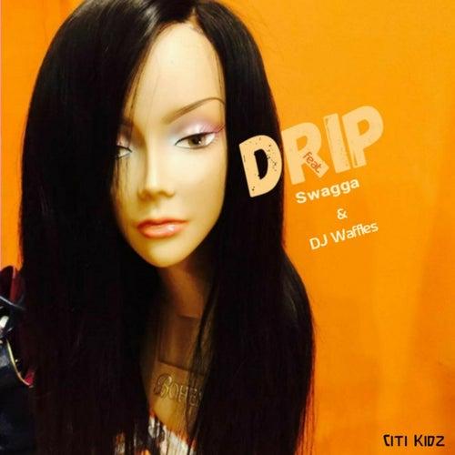 Drip (feat. Swagga & DJ Waffles) by Citikidz