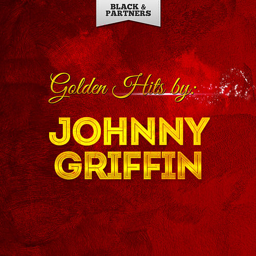 Golden Hits By Johnny Griffin von Johnny Griffin