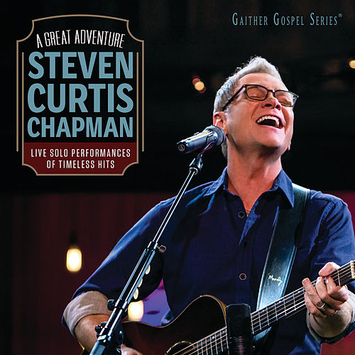 A Great Adventure (Live) by Steven Curtis Chapman