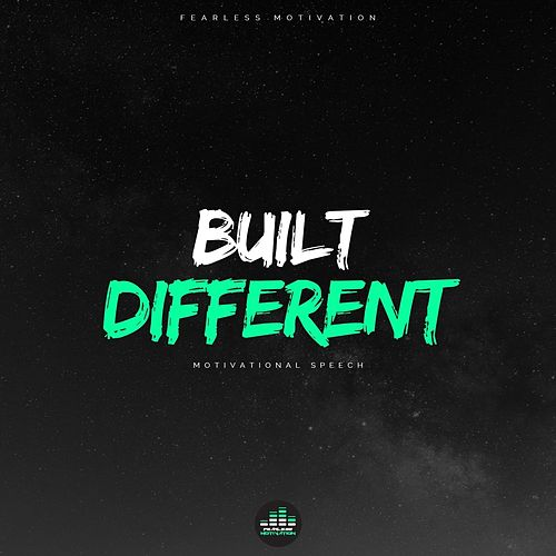 Built Different (Motivational Speech) by Fearless Motivation