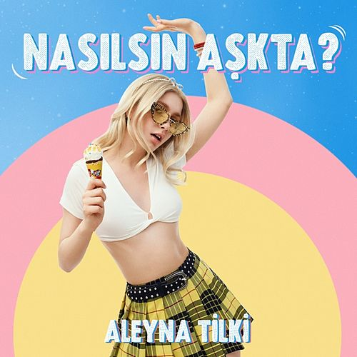 Nasılsın Aşkta? de Aleyna Tilki