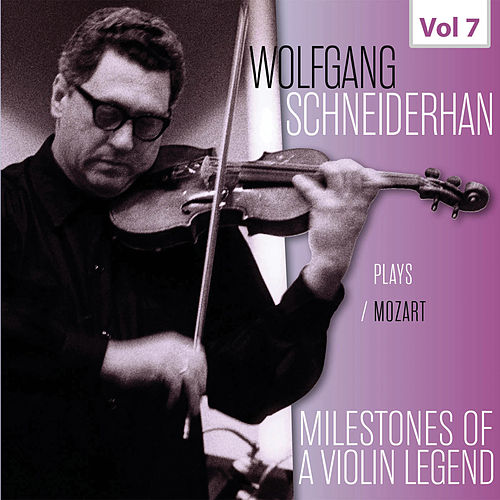 Milestones of a Violin Legend: Wolfgang Schneiderhan, Vol. 7 von Wolfgang Schneiderhan