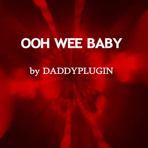 Ooh Wee Baby by DaddyPlugin