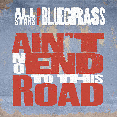 There Ain't No End To This Road by All Stars Of Bluegrass