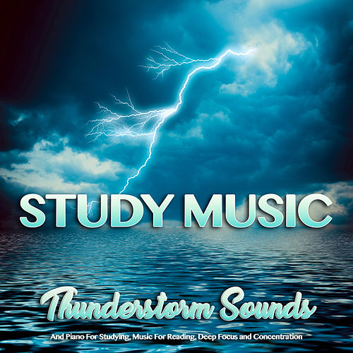 Study Music: Thunderstorm Sounds and Piano For Studying, Music For Reading, Deep Focus and Concentration de Studying Music