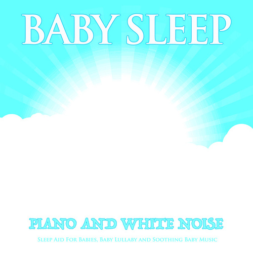 Baby Sleep: Piano and White Noise Sleep Aid For Babies, Baby Lullaby and Soothing Baby Music by Einstein Baby Lullaby Academy