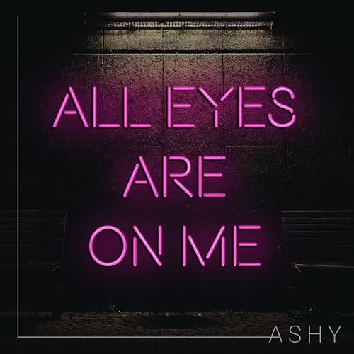 All Eyes Are on Me by Ashy