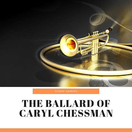 The Ballard of Caryl Chessman de Ronnie Hawkins