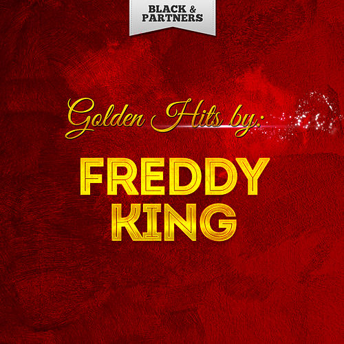 Golden Hits By Freddy King von Freddie King