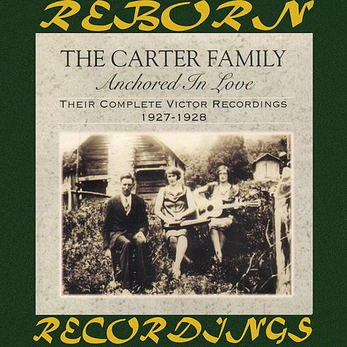 Anchored in Love: Their Complete Victor Recordings (1927-28) (HD Remastered) by The Carter Family