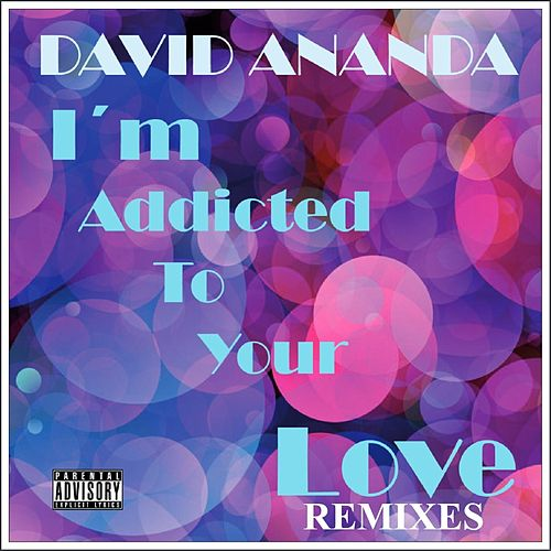 I´m Addicted to Your Love (Remixes) by David Ananda