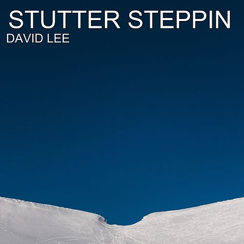 Stutter Steppin by David Lee