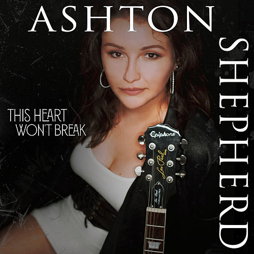 This Heart Won't Break by Ashton Shepherd