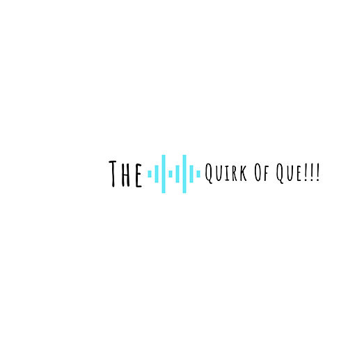 The Quirk Of Que!!! by YoungQue