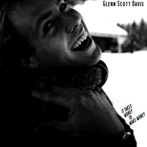 It Takes Money to Make Money by Glenn Scott Davis