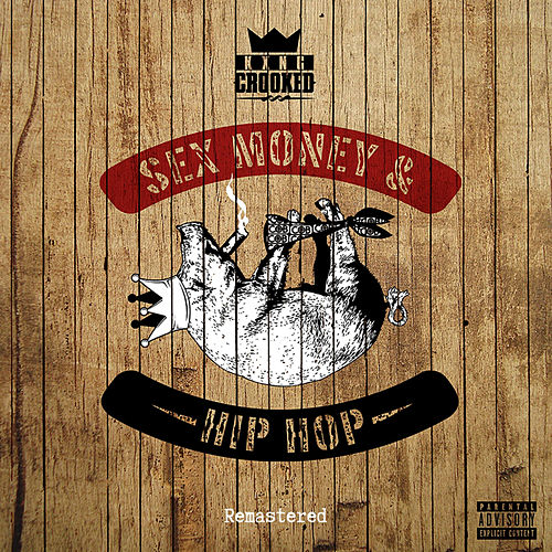 Sex, Money and Hip-Hop (Remastered) by KXNG Crooked