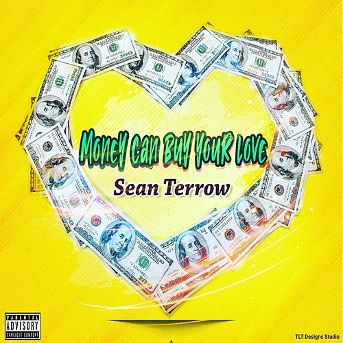 Money Can Buy Your Love by Sean Terrow