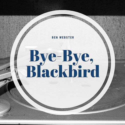 Bye-Bye, Blackbird by Ben Webster