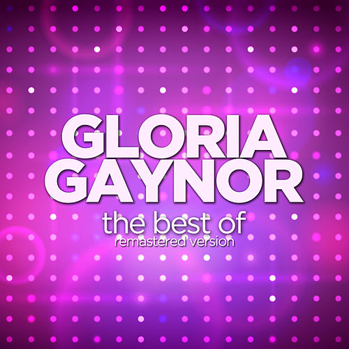 The Best Of - Remastered Version by Gloria Gaynor