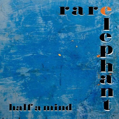 Half a Mind de Rare Elephant