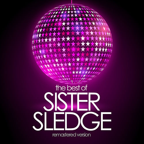 The Best Of - Remastered Version von Sister Sledge