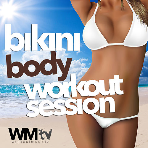 Bikini Body Workout Session (60 Minutes Non-Stop Mixed Compilation for Fitness And Workout 134-145 Bpm) von Workout Music Tv