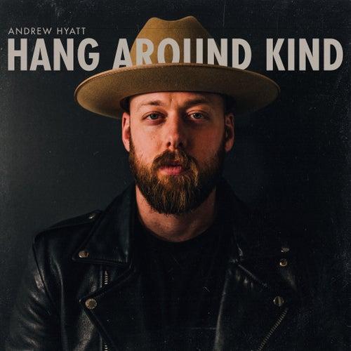 Hang Around Kind by Andrew Hyatt