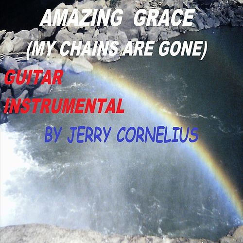 Amazing Grace (My Chains Are Gone) by Jerry Cornelius