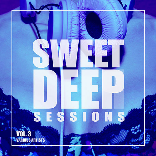 Sweet Deep Sessions, Vol. 3 - EP by Various Artists