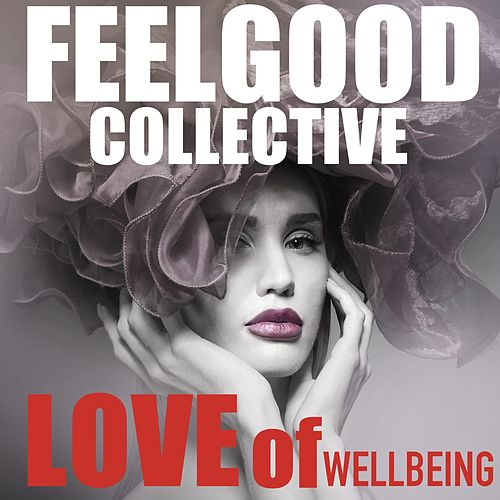 Love of Wellbeing von Feelgood Collective