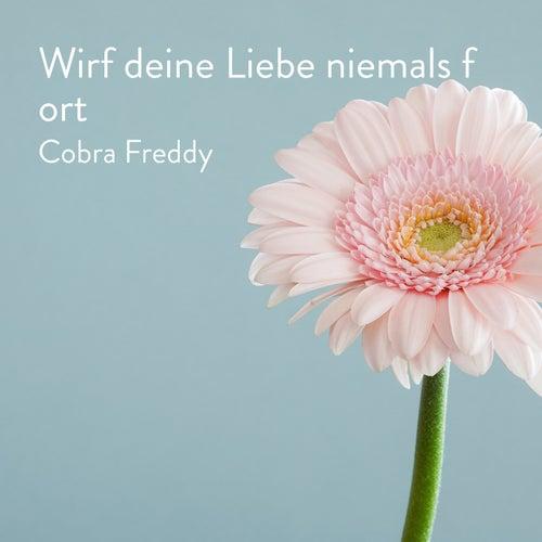 Wirf deine Liebe niemals fort by Cobra Freddy