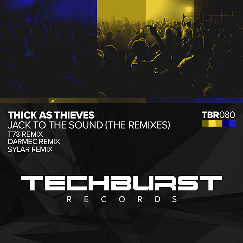 Jack To The Sound (The Remixes) by Thick as Thieves